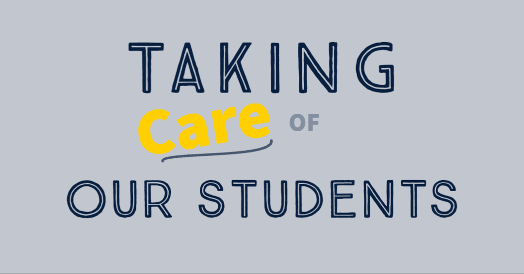 graphic that says taking care of our students